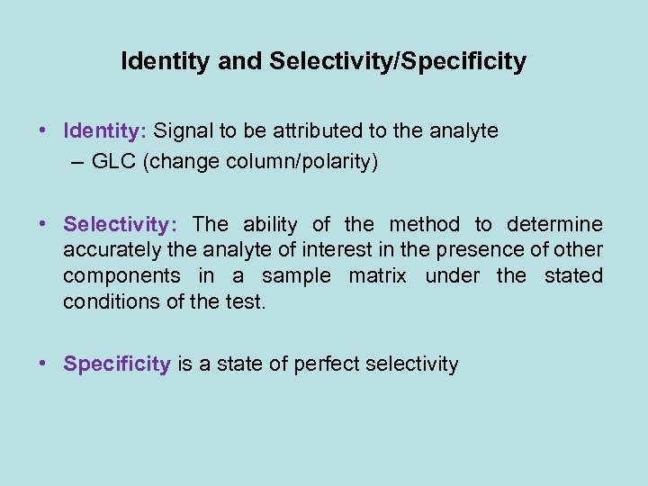 Identity and Selectivity/Specificity • Identity: Signal to be attributed to the analyte – GLC