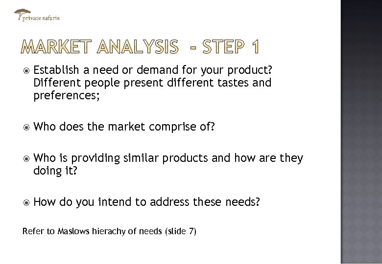 Establish a need or demand for your product? Different people present different tastes