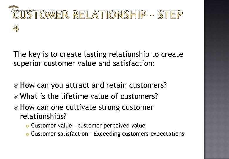 The key is to create lasting relationship to create superior customer value and satisfaction: