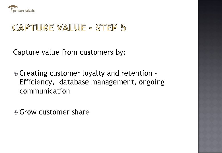 Capture value from customers by: Creating customer loyalty and retention Efficiency, database management, ongoing