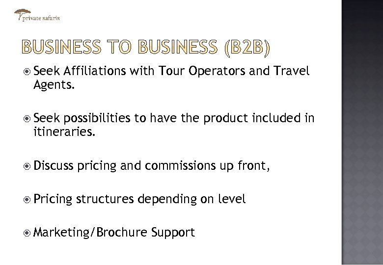 Seek Affiliations with Tour Operators and Travel Agents. Seek possibilities to have the