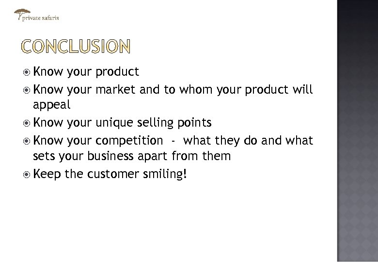 Know your product Know your market and to whom your product will appeal