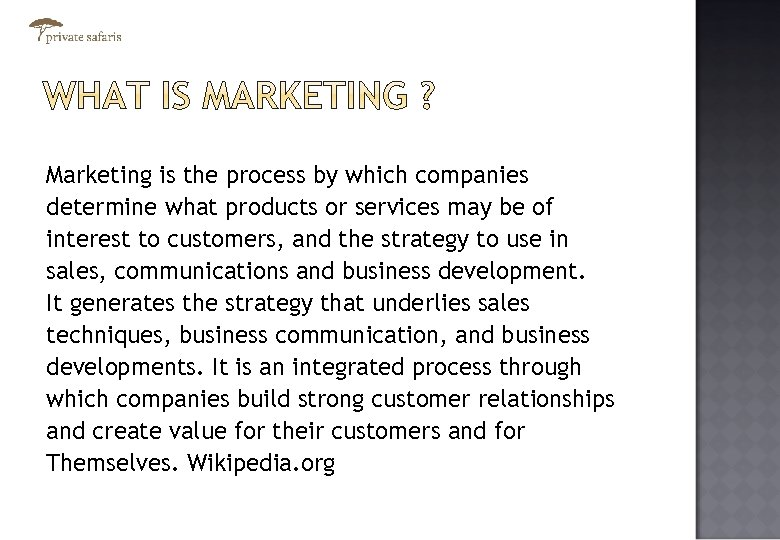 Marketing is the process by which companies determine what products or services may be