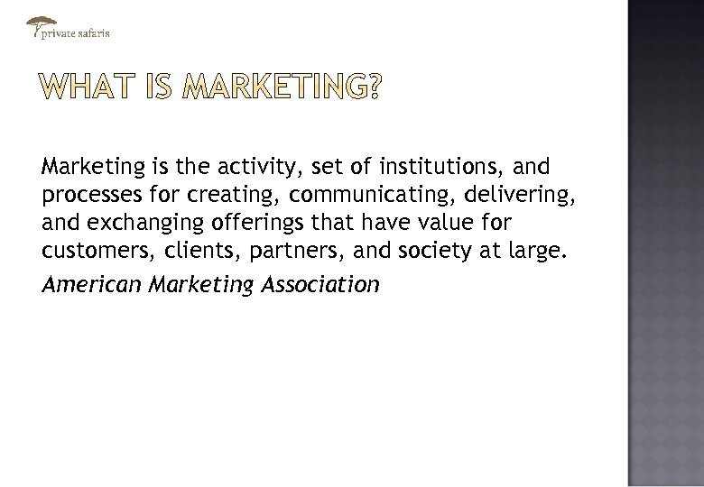 Marketing is the activity, set of institutions, and processes for creating, communicating, delivering, and