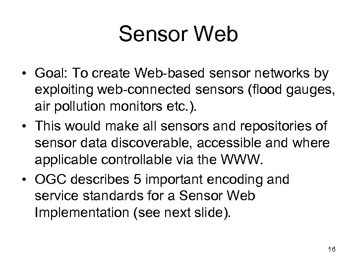 Sensor Web • Goal: To create Web-based sensor networks by exploiting web-connected sensors (flood