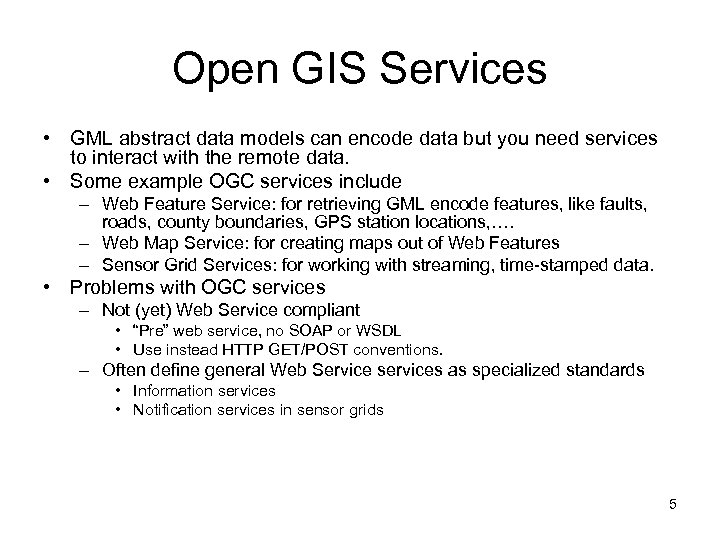 Open GIS Services • GML abstract data models can encode data but you need