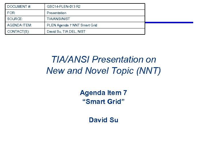 DOCUMENT #: GSC 14 -PLEN-013 R 2 FOR: Presentation SOURCE: TIA/ANSI/NIST AGENDA ITEM: PLEN