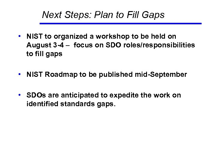 Next Steps: Plan to Fill Gaps • NIST to organized a workshop to be