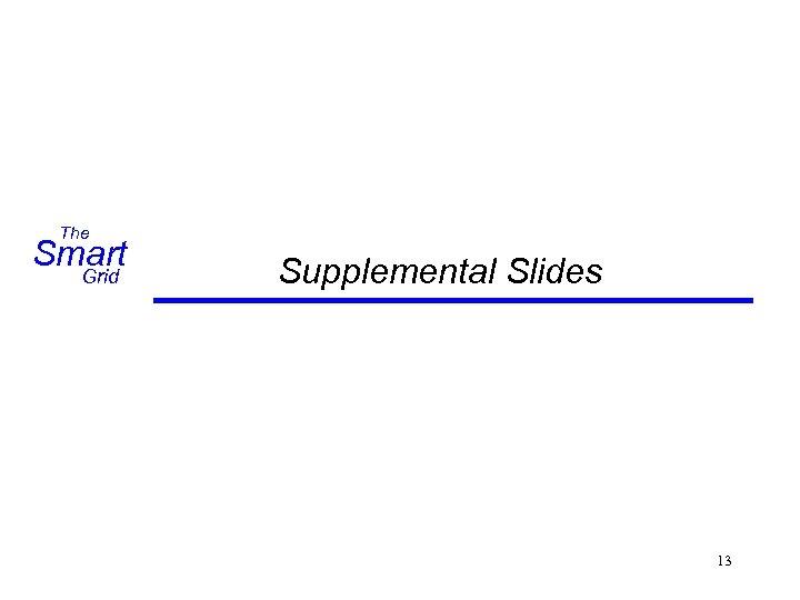 The Smart Grid Supplemental Slides 13