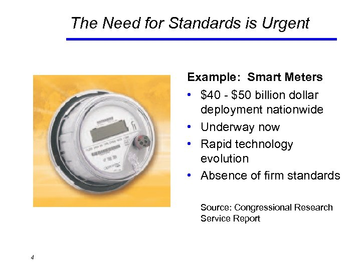 The Need for Standards is Urgent Example: Smart Meters • $40 - $50 billion