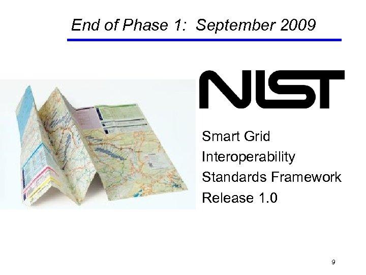End of Phase 1: September 2009 Smart Grid Interoperability Standards Framework Release 1. 0