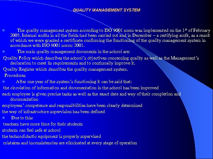 QUALITY MANAGEMENT SYSTEM The quality management system according to ISO 9001 norm was implemented