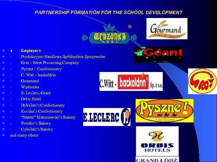 PARTNERSHIP FORMATION FOR THE SCHOOL DEVELOPMENT l l l l · Employers: - Produkcyjno-Handlowa