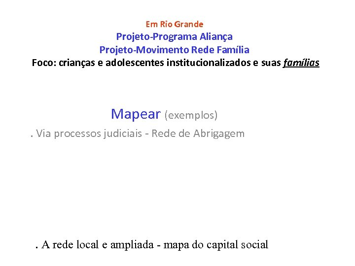 Em Rio Grande Projeto-Programa Aliança Projeto-Movimento Rede Família Foco: crianças e adolescentes institucionalizados e