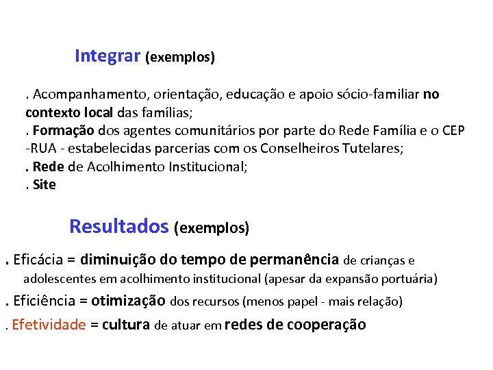 Integrar (exemplos). Acompanhamento, orientação, educação e apoio sócio-familiar no contexto local das famílias; .