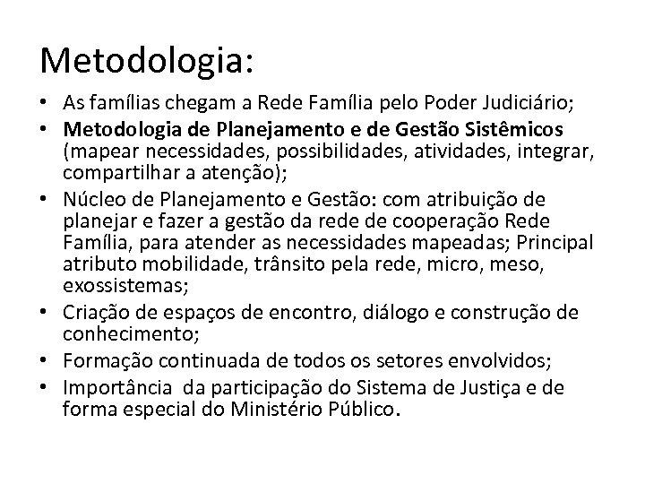 Metodologia: • As famílias chegam a Rede Família pelo Poder Judiciário; • Metodologia de