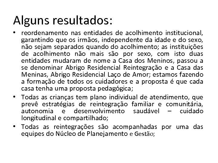 Alguns resultados: • reordenamento nas entidades de acolhimento institucional, garantindo que os irmãos, independente