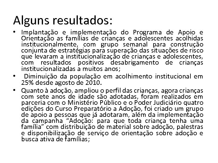 Alguns resultados: • Implantação e implementação do Programa de Apoio e Orientação as famílias