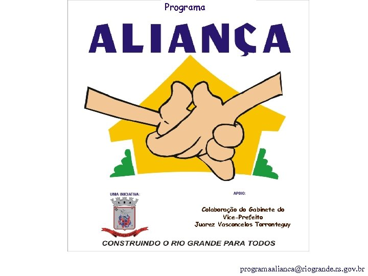 Programa Colaboração do Gabinete do Vice-Prefeito Juarez Vasconcelos Torronteguy programaalianca@riogrande. rs. gov. br