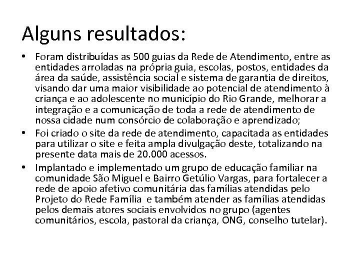 Alguns resultados: • Foram distribuídas as 500 guias da Rede de Atendimento, entre as