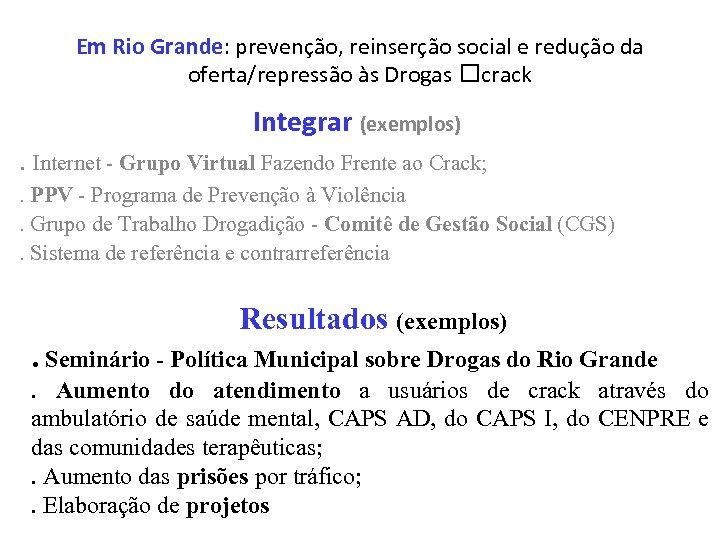 Em Rio Grande: prevenção, reinserção social e redução da oferta/repressão às Drogas crack Integrar