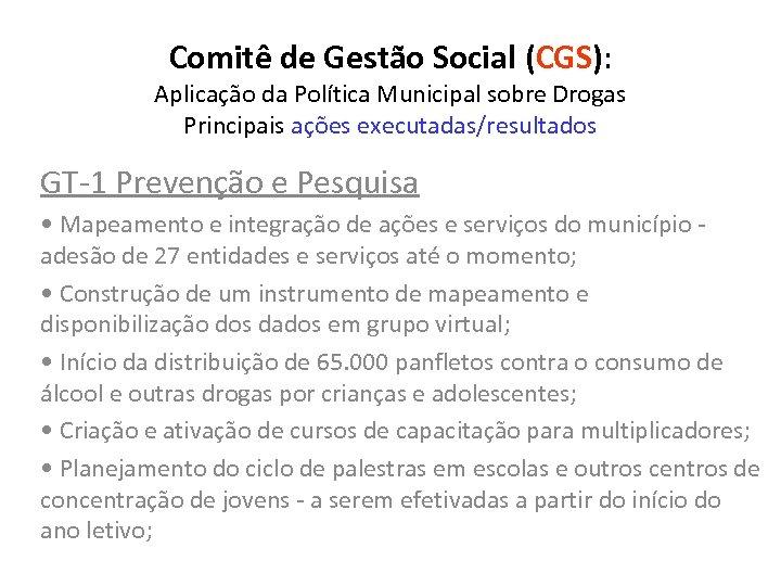Comitê de Gestão Social (CGS): Aplicação da Política Municipal sobre Drogas Principais ações executadas/resultados