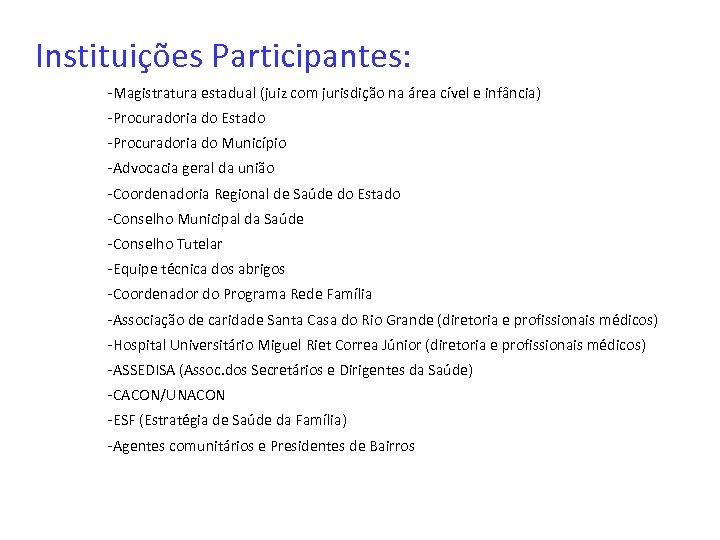 Instituições Participantes: -Magistratura estadual (juiz com jurisdição na área cível e infância) -Procuradoria do