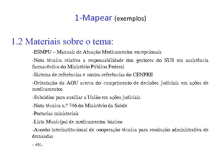 1 -Mapear (exemplos) 1. 2 Materiais sobre o tema: -ESMPU – Manuais de Atuação