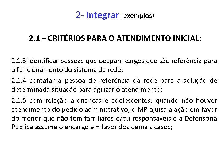 2 - Integrar (exemplos) 2. 1 – CRITÉRIOS PARA O ATENDIMENTO INICIAL: 2. 1.