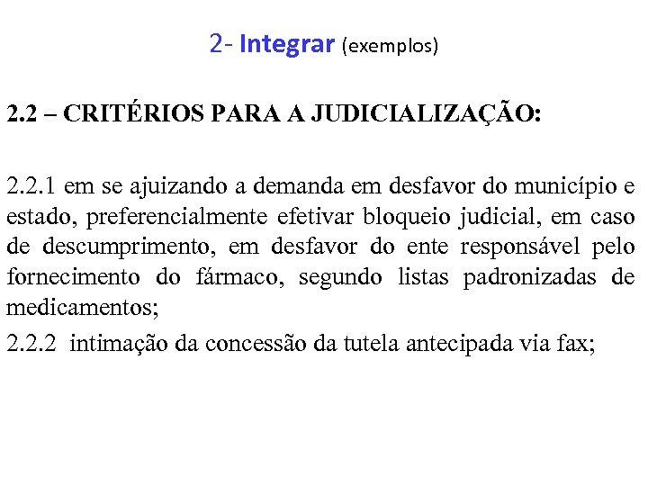 2 - Integrar (exemplos) 2. 2 – CRITÉRIOS PARA A JUDICIALIZAÇÃO: 2. 2. 1