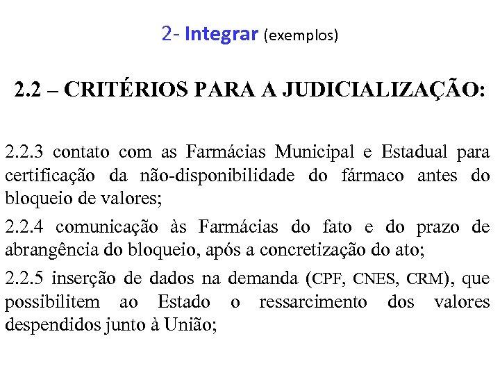 2 - Integrar (exemplos) 2. 2 – CRITÉRIOS PARA A JUDICIALIZAÇÃO: 2. 2. 3