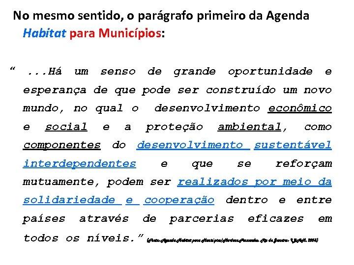 """No mesmo sentido, o parágrafo primeiro da Agenda Habitat para Municípios: """" . ."""