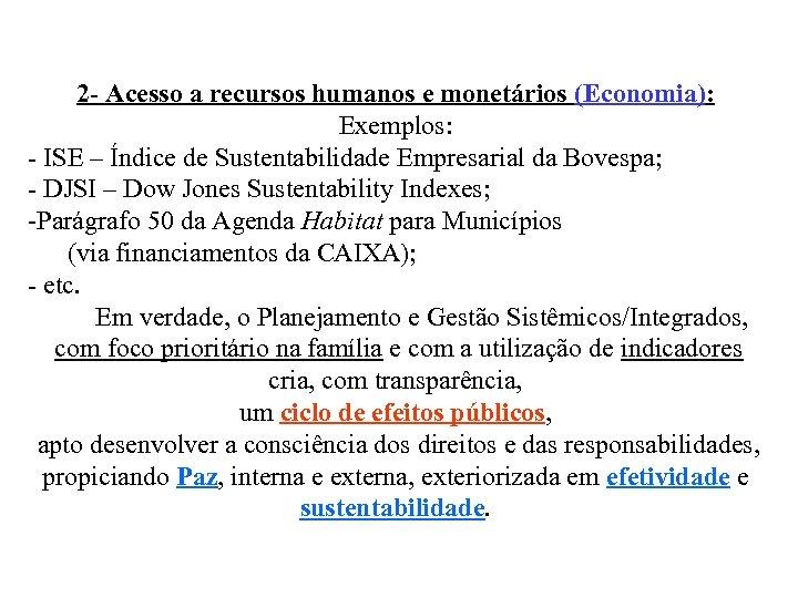 2 - Acesso a recursos humanos e monetários (Economia): Exemplos: - ISE – Índice