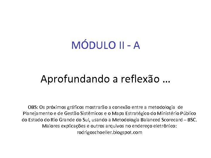 MÓDULO II - A Aprofundando a reflexão … OBS: Os próximos gráficos mostrarão a
