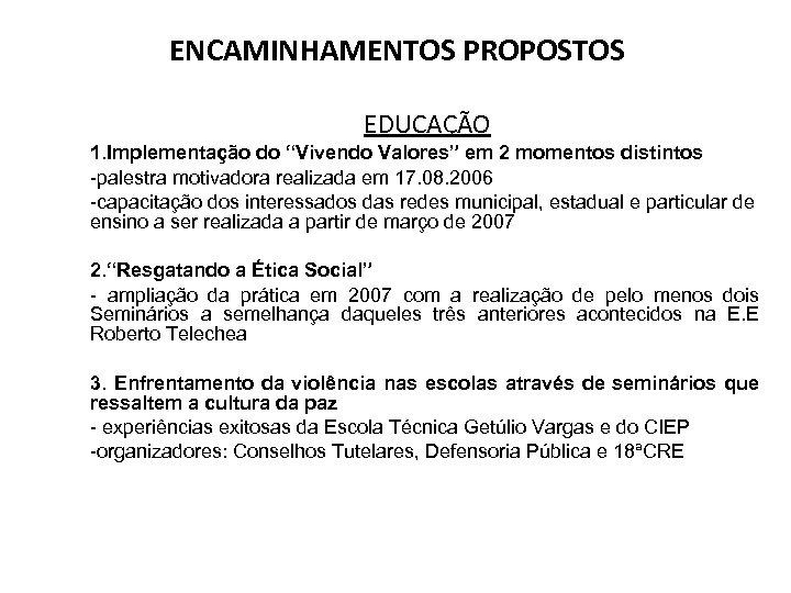 """ENCAMINHAMENTOS PROPOSTOS EDUCAÇÃO 1. Implementação do """"Vivendo Valores"""" em 2 momentos distintos -palestra motivadora"""