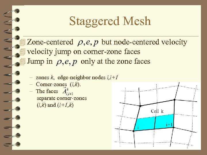 Staggered Mesh 4 Zone-centered but node-centered velocity 4 velocity jump on corner-zone faces 4