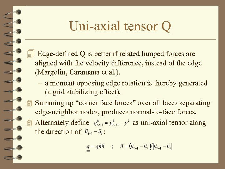 Uni-axial tensor Q 4 Edge-defined Q is better if related lumped forces are aligned