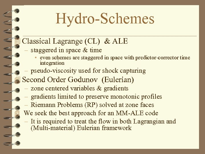 Hydro-Schemes 4 Classical Lagrange (CL) & ALE – staggered in space & time •