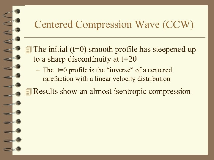 Centered Compression Wave (CCW) 4 The initial (t=0) smooth profile has steepened up to