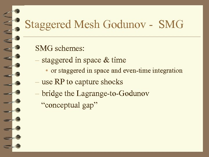 Staggered Mesh Godunov - SMG schemes: – staggered in space & time • or