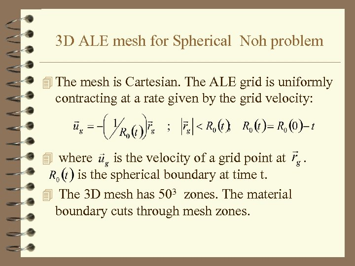 3 D ALE mesh for Spherical Noh problem 4 The mesh is Cartesian. The