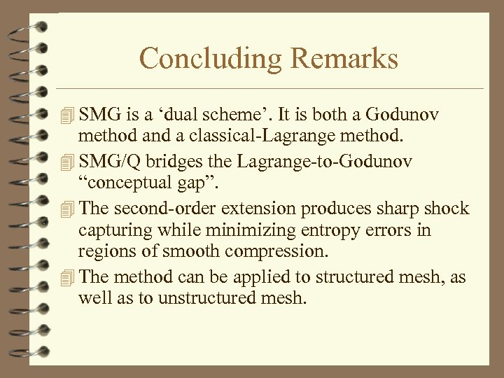 Concluding Remarks 4 SMG is a 'dual scheme'. It is both a Godunov method