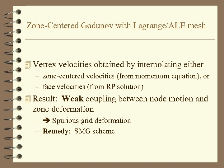 Zone-Centered Godunov with Lagrange/ALE mesh 4 Vertex velocities obtained by interpolating either – zone-centered