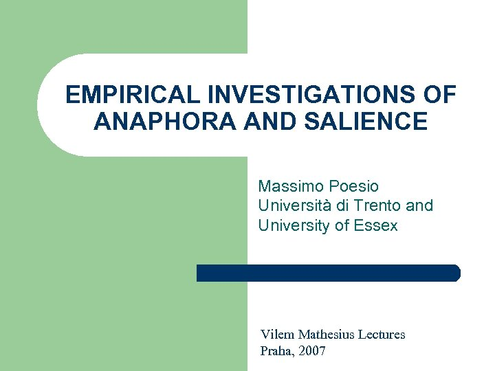 EMPIRICAL INVESTIGATIONS OF ANAPHORA AND SALIENCE Massimo Poesio Università di Trento and University of