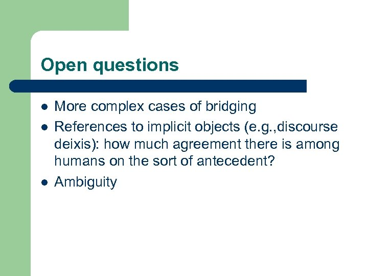 Open questions l l l More complex cases of bridging References to implicit objects
