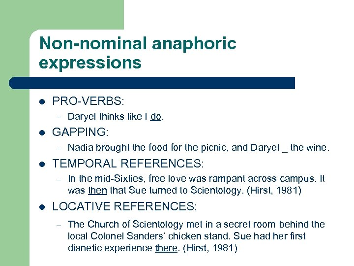 Non-nominal anaphoric expressions l PRO-VERBS: – l GAPPING: – l Nadia brought the food