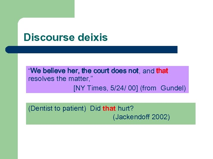 "Discourse deixis ""We believe her, the court does not, and that resolves the matter,"