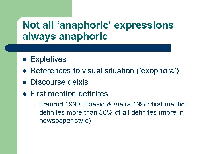 Not all 'anaphoric' expressions always anaphoric l l Expletives References to visual situation ('exophora')