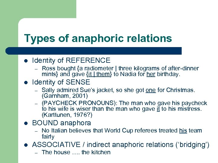 Types of anaphoric relations l Identity of REFERENCE – l Identity of SENSE –