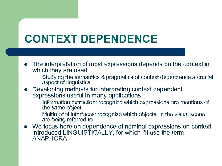 CONTEXT DEPENDENCE l The interpretation of most expressions depends on the context in which